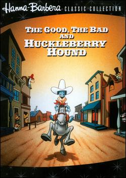 The Good the Bad and Huckleberry Hound
